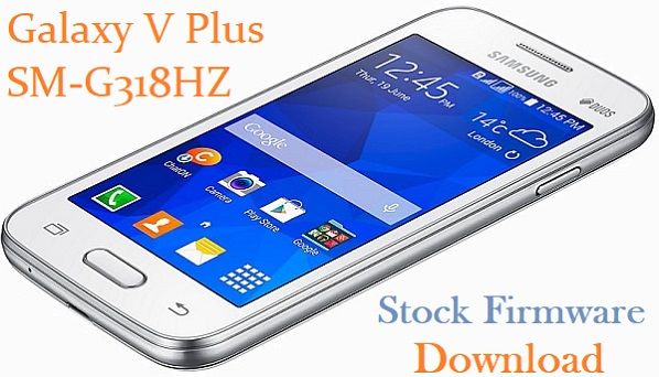 Samsung Galaxy V Plus SM-G318HZ Stock Firmware Download
